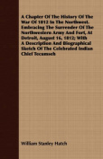 A Chapter of the History of the War of 1812 in the Northwest. Embracing the Surrender of the Northwestern Army and Fort, at Detroit, August 16, 1812;