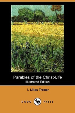 Parables of the Christ-Life (Illustrated Edition) (Dodo Press)