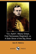 """Co. Aytch"", Maury Grays, First Tennessee Regiment; or, A Side Show of the Big Show"