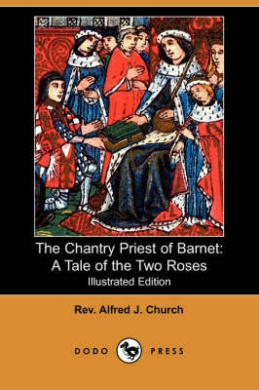 The Chantry Priest of Barnet: A Tale of the Two Roses (Illustrated Edition) (Dodo Press)