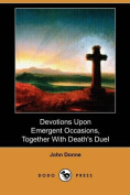 Devotions Upon Emergent Occasions, Together With Death's Duel