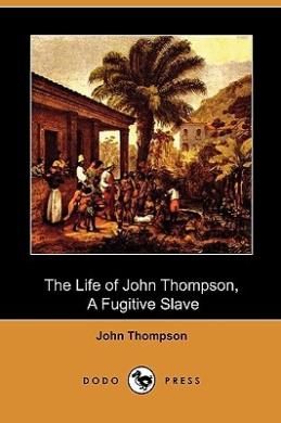 The Life of John Thompson, A Fugitive Slave (Dodo Press)