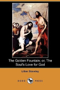 The Golden Fountain; or, The Soul's Love for God