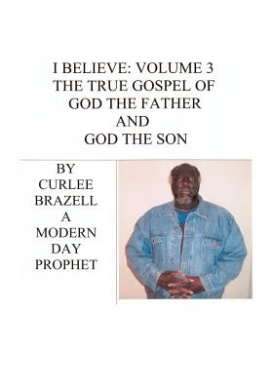 I Believe: Volume 3 - The True Gospel of God the Father and God the Son