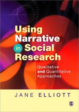 Using Narrative in Social Research: Qualitative and Quantitative Approaches