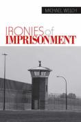 Ironies of Imprisonment