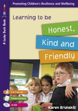 Learning to Be Honest, Kind and Friendly: Age Range 5 to 7 [With CDROM and Printable Worksheets]
