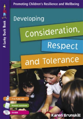 Developing Consideration, Respect and Tolerance: Promoting Children's Resilience and Wellbeing [With CDROM and Printable Worksheets]