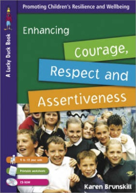 Enhancing Courage, Respect and Assertiveness for 9 to 12 Year Olds: Promoting Children's Resilience and Wellbeing (Lucky Duck Books)
