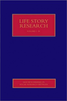 Life Story Research (Sage Benchmarks in Social Research Methods)