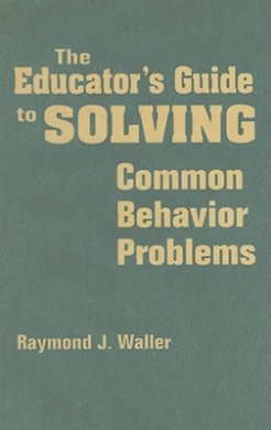 The Educator's Guide to Solving Common Behavior Problems
