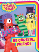 Be Careful, Friend! (Yo Gabba Gabba! (Board)) [Board book]