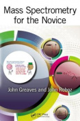 Mass Spectrometry for the Novice [With CDROM]