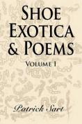 Shoe Exotica & Poems: Volume I