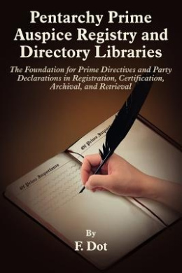 Pentarchy Prime Auspice Registry and Directory Libraries: The Foundation for Prime Directives and Party Declarations in Registration, Certification, Archival, and Retrieval