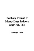 The Bobbsey Twins Or Merry Days Indoors and Out