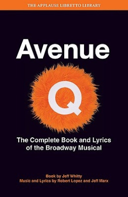 Avenue Q: The Musical - The Complete Book and Lyrics of the Broadway Musical