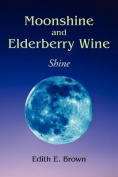 Moonshine and Elderberry Wine