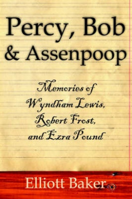 Percy, Bob and Assenpoop: Memories of Wyndham Lewis, Robert Frost, and Ezra Pound