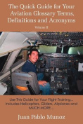The Quick Guide for Your Aviation Glossary Terms, Definitions and Acronyms Volume #2