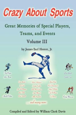 Crazy About Sports: Volume III: Great Memories of Special Players, Teams and Events
