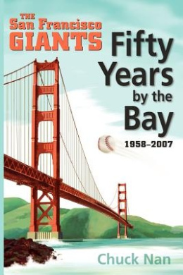 Fifty Years by the Bay: The San Francisco Giants 1958-2007