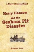 Harry Hanson and the Seaham Pit Disaster