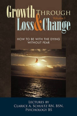 Growth Through Loss & Change, Volume I: How to be with the Dying Without Fear
