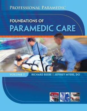Paramedic Professional: Foundations of Paramedic Care: Volume I