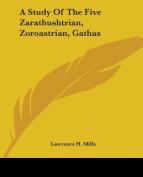 A Study Of The Five Zarathushtrian, Zoroastrian, Gathas