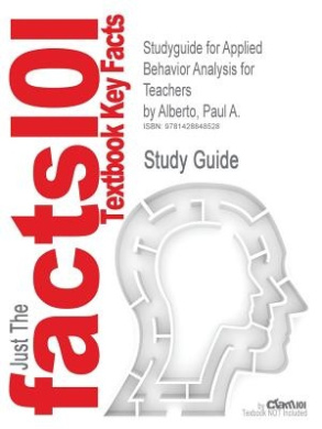Studyguide for Applied Behavior Analysis for Teachers by Alberto, Paul A., ISBN 9780131592896