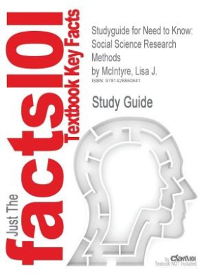 Studyguide for Need to Know: Social Science Research Methods by McIntyre, Lisa J., ISBN 9780767413176