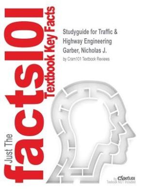 Studyguide for Traffic & Highway Engineering by Garber, Nicholas J., ISBN 9780495082507