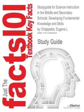 Studyguide for Science Instruction in the Middle and Secondary Schools: Developing Fundamental Knowledge and Skills by Chiappetta, Eugene L., ISBN 978