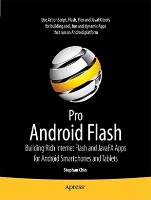 Pro Android Flash: Building Rich Internet Flash and JavaFX Apps for Android Smartphones and Tablets