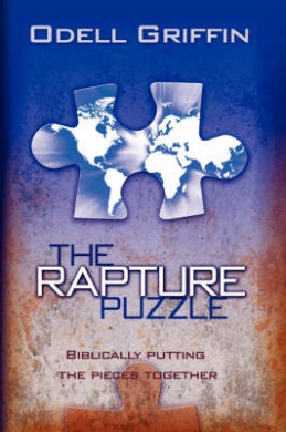 The Rapture Puzzle: Biblically Putting the Pieces Together
