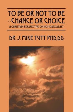 To Be or Not to Be--Chance or Choice: A Christian Perspective on Homosexuality