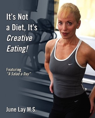 """It's Not a Diet, It's Creative Eating!: Featuring """"A Salad a Day"""""""