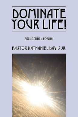 Dominate Your Life!: Predestined To Win!!