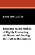 Discourse on the Method of Rightly Conducting the Reason and Seeking the Truth in the Sciences