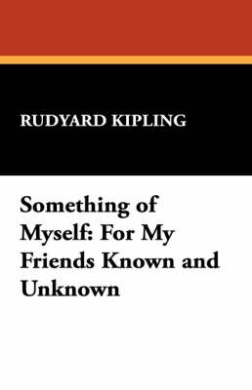 Something of Myself: For My Friends Known and Unknown