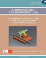 A Commands Guide for Solidworks 2009 [With CDROM]