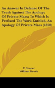 An Answer in Defense of the Truth Against the Apology of Private Mass; To Which Is Prefixed the Work Entitled, an Apology of Private Mass