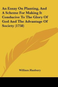 An Essay on Planting, and a Scheme for Making It Conducive to the Glory of God and the Advantage of Society