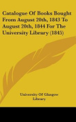 Catalogue of Books Bought from August 20th, 1843 to August 20th, 1844 for the University Library