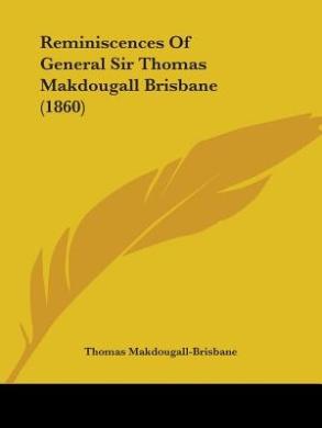 Reminiscences Of General Sir Thomas Makdougall Brisbane (1860)