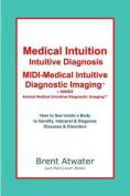Medical Intuition, Intuitive Diagnosis, MIDI-Medical Intuitive Diagnostic Imaging(tm)