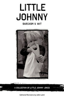 Little Johnny Sarcasm and Wit: A Collection of Little Johnny Jokes