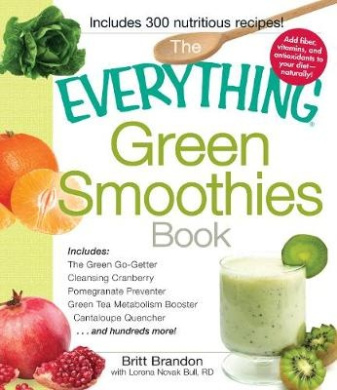 The Everything Green Smoothies Book: Includes The Green Go-Getter, Cleansing Cranberry, Pomegranate Preventer, Green Tea Metabolism booster, Cantaloupe Quencher, and hundreds more! (Everything (R))