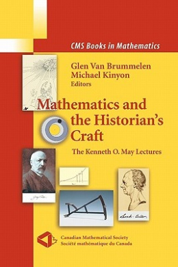 Mathematics and the Historian's Craft: The Kenneth O. May Lectures (CMS Books in Mathematics)